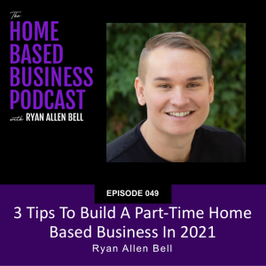 3 tips to build a part-time home based business in 2021