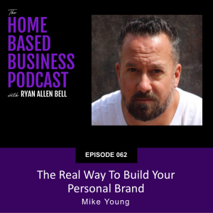 Mike Young The Real Way To Build Your Personal Brand