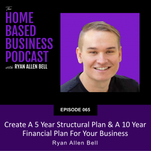 Create A 5 Year Structural Plan & A 10 Year Financial Plan For Your Business